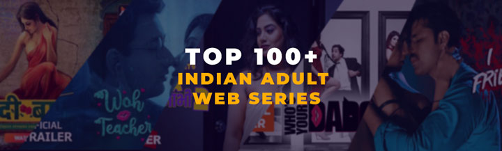 Top 100+ Indian Adult Web Series in Hindi